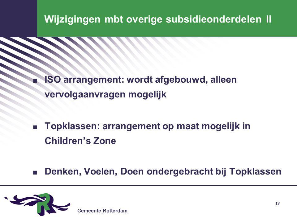 Gemeente Rotterdam 12 Wijzigingen mbt overige subsidieonderdelen II. ISO arrangement: wordt afgebouwd, alleen vervolgaanvragen mogelijk. Topklassen: a
