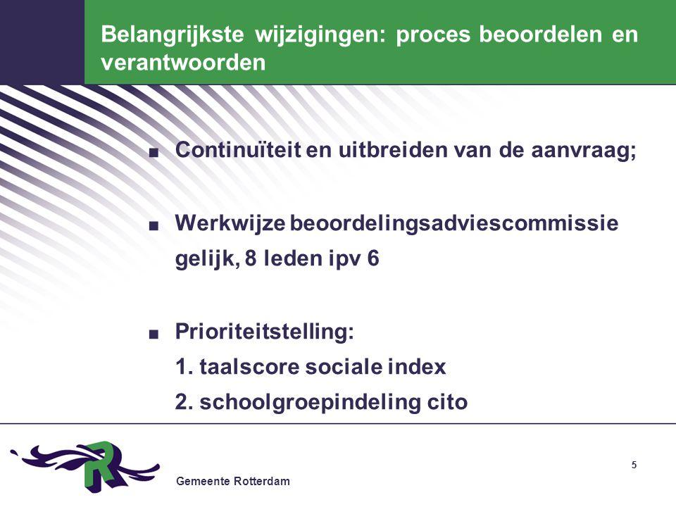Gemeente Rotterdam 55 Belangrijkste wijzigingen: proces beoordelen en verantwoorden. Continuïteit en uitbreiden van de aanvraag;. Werkwijze beoordelin