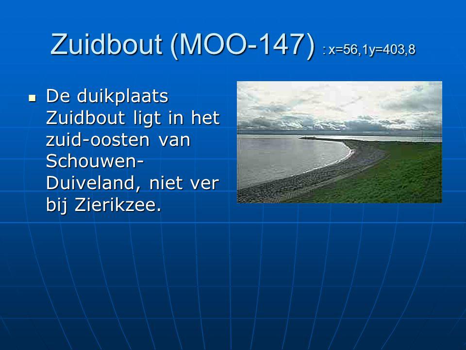 Zuidbout (MOO-147) : x=56,1y=403,8 De duikplaats Zuidbout ligt in het zuid-oosten van Schouwen- Duiveland, niet ver bij Zierikzee.