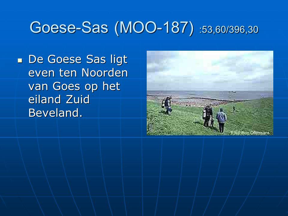 Goese-Sas (MOO-187) :53,60/396,30 De Goese Sas ligt even ten Noorden van Goes op het eiland Zuid Beveland. De Goese Sas ligt even ten Noorden van Goes