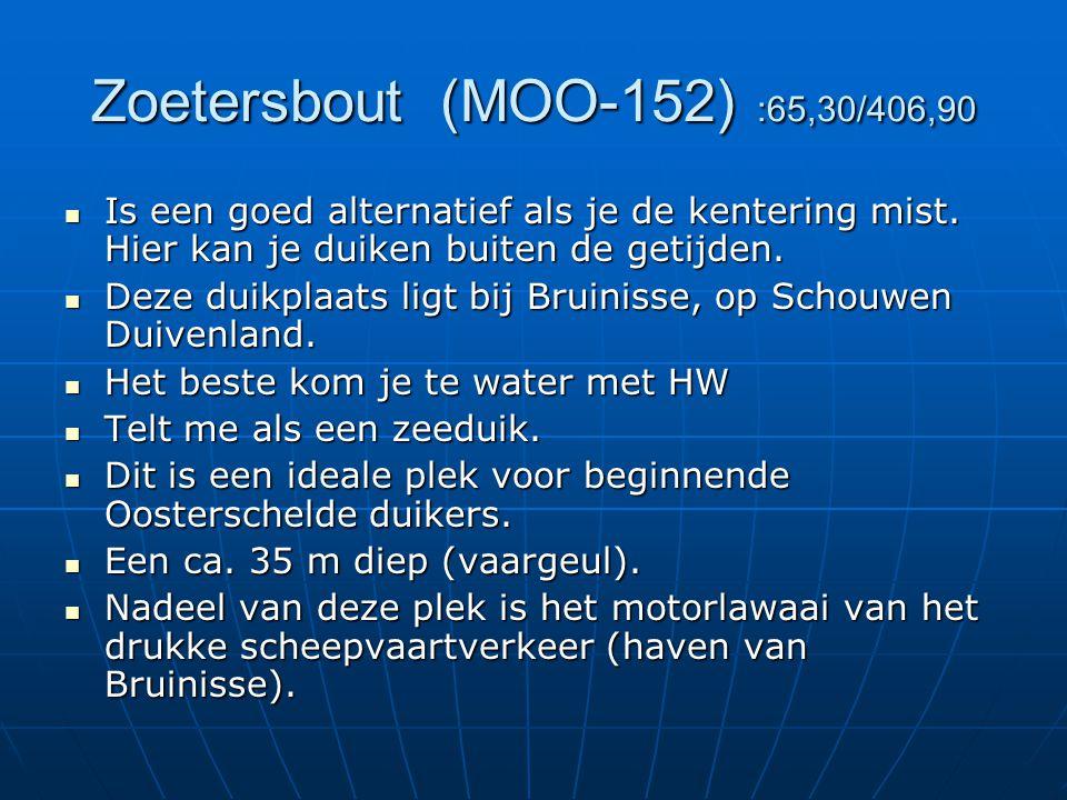 Zoetersbout (MOO-152) :65,30/406,90 Is een goed alternatief als je de kentering mist. Hier kan je duiken buiten de getijden. Is een goed alternatief a