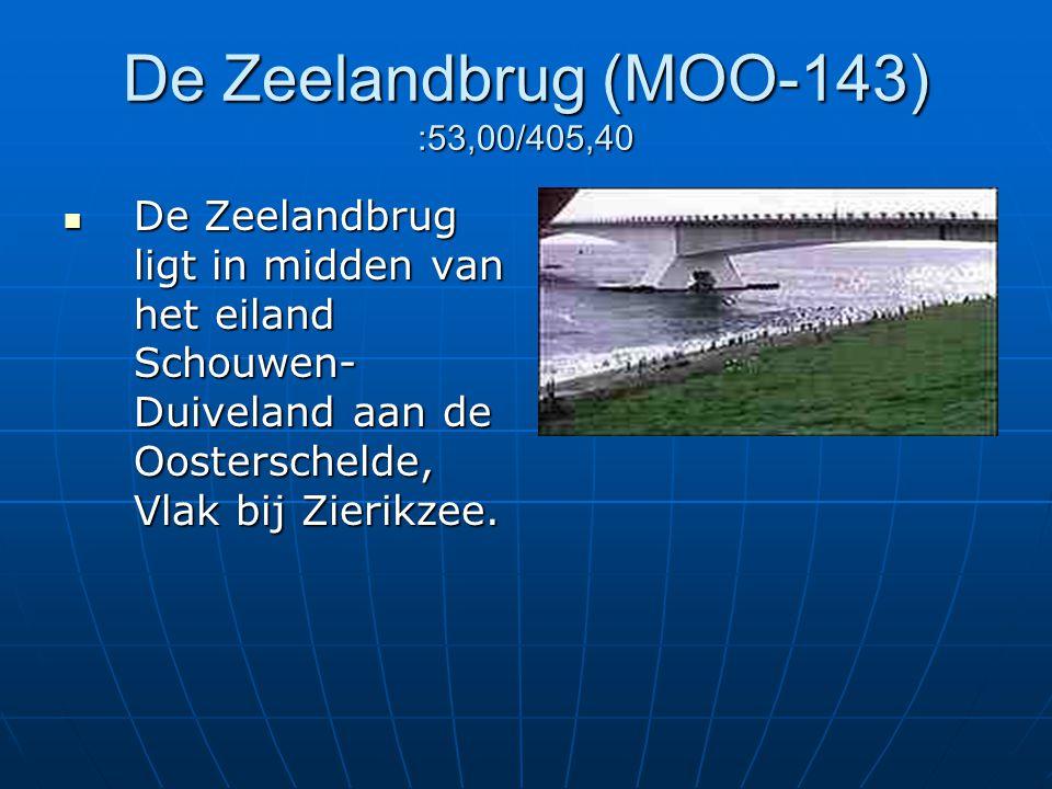 De Zeelandbrug (MOO-143) :53,00/405,40 De Zeelandbrug ligt in midden van het eiland Schouwen- Duiveland aan de Oosterschelde, Vlak bij Zierikzee. De Z