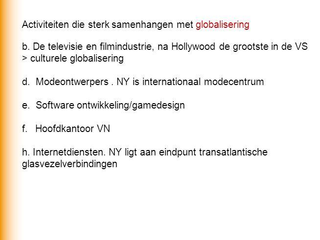 Activiteiten die sterk samenhangen met globalisering b. De televisie en filmindustrie, na Hollywood de grootste in de VS > culturele globalisering d.