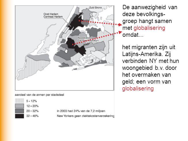 De aanwezigheid van deze bevolkings- groep hangt samen met globalisering omdat... het migranten zijn uit Latijns-Amerika. Zij verbinden NY met hun woo