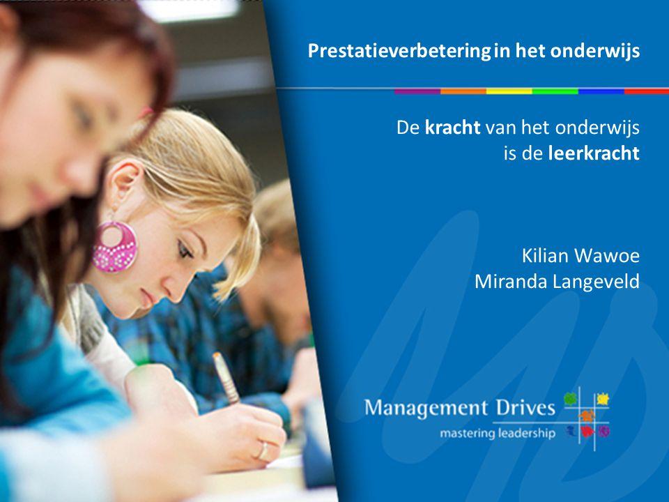 Prestatieverbetering in het onderwijs De kracht van het onderwijs is de leerkracht Kilian Wawoe Miranda Langeveld