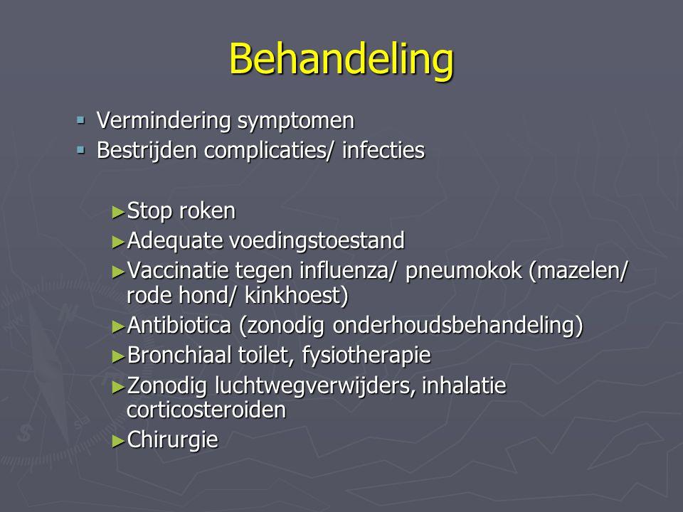 Behandeling  Vermindering symptomen  Bestrijden complicaties/ infecties ► Stop roken ► Adequate voedingstoestand ► Vaccinatie tegen influenza/ pneum