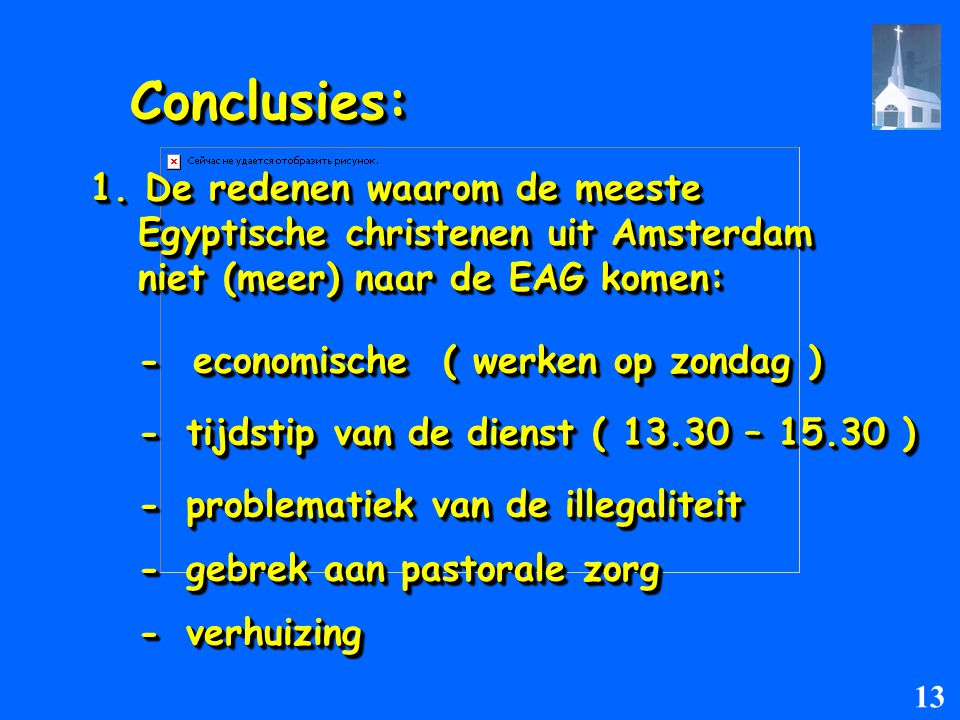 1. De redenen waarom de meeste Egyptische christenen uit Amsterdam niet (meer) naar de EAG komen: Conclusies:Conclusies: - economische ( werken op zon