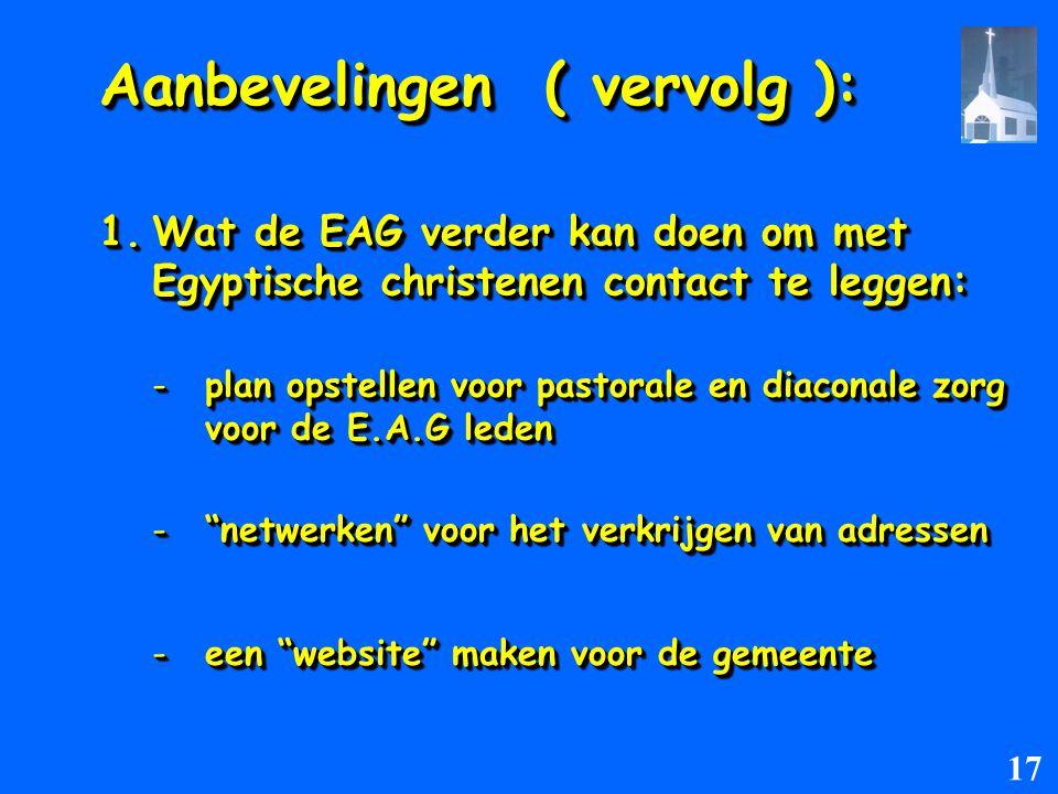 Aanbevelingen ( vervolg ): 1.Wat de EAG verder kan doen om met Egyptische christenen contact te leggen: -plan opstellen voor pastorale en diaconale zo