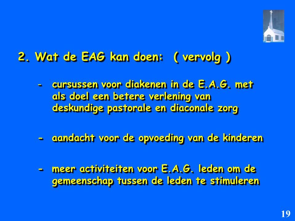 2. Wat de EAG kan doen: ( vervolg ) -cursussen voor diakenen in de E.A.G. met als doel een betere verlening van deskundige pastorale en diaconale zorg