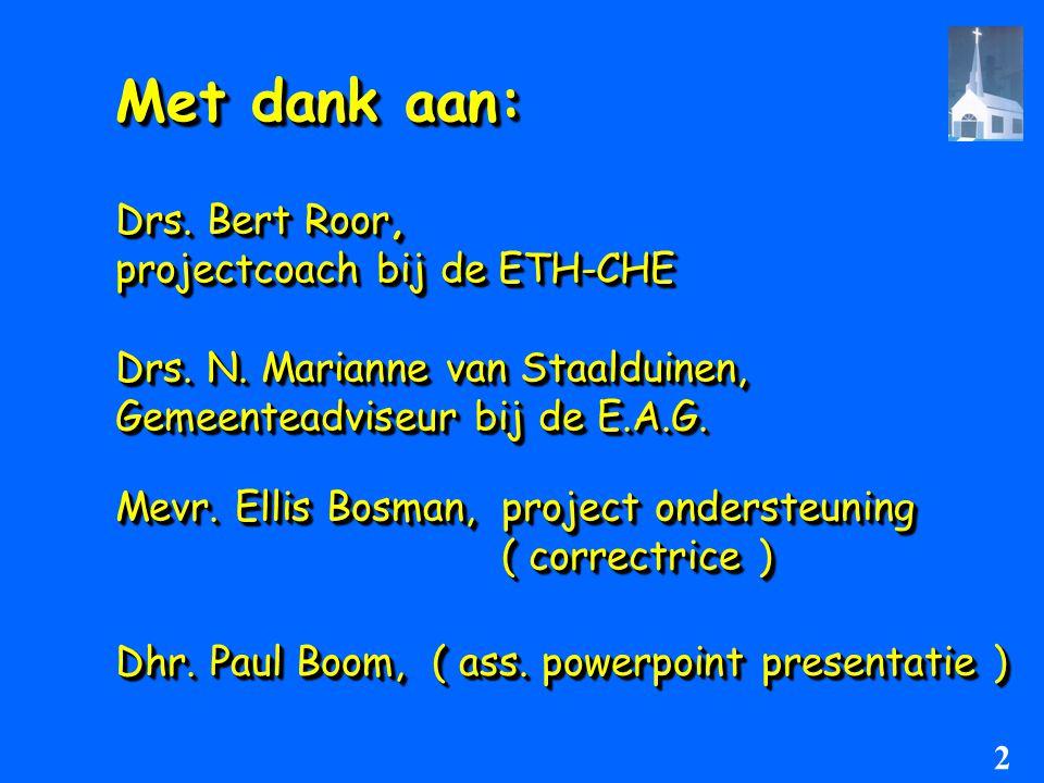 Met dank aan: Drs. Bert Roor, projectcoach bij de ETH-CHE Drs. N. Marianne van Staalduinen, Gemeenteadviseur bij de E.A.G. Mevr. Ellis Bosman, project
