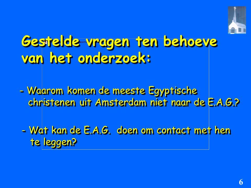 Gestelde vragen ( vervolg ): - Aan welke pastorale en diaconale zorg hebben leden van de E.A.G., voormalige leden én leden van de E.A.G., voormalige leden én de overige Egyptische christenen in de overige Egyptische christenen in Amsterdam behoefte.