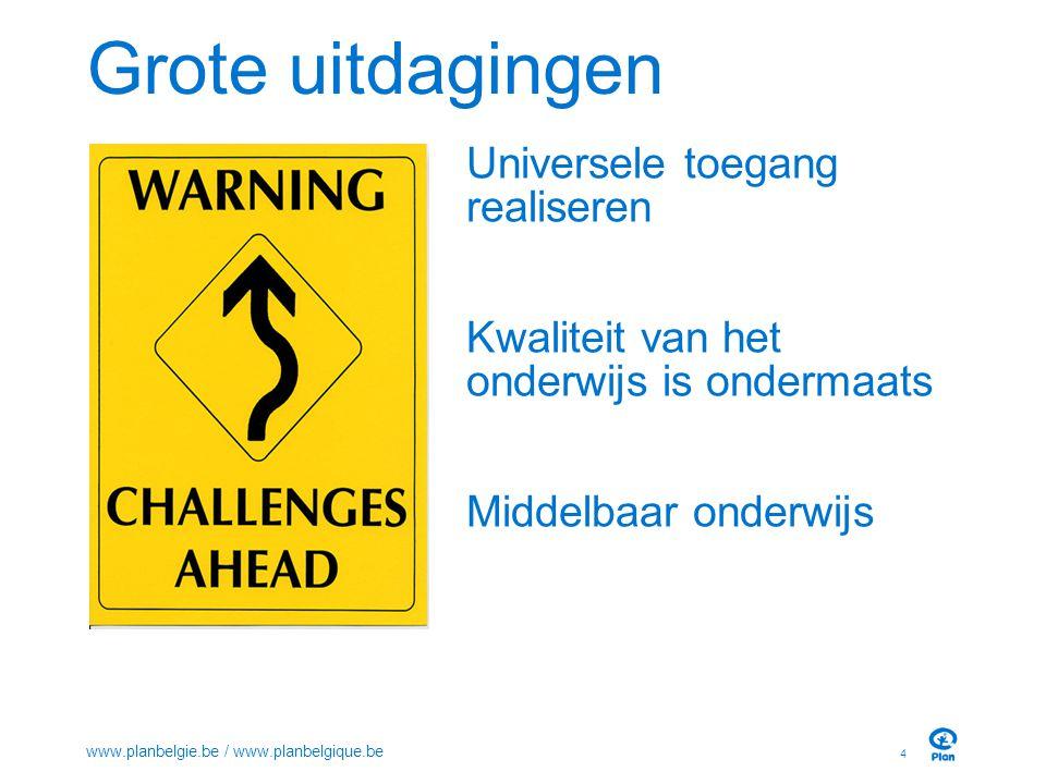 Grote uitdagingen Universele toegang realiseren Kwaliteit van het onderwijs is ondermaats Middelbaar onderwijs 4 www.planbelgie.be / www.planbelgique.