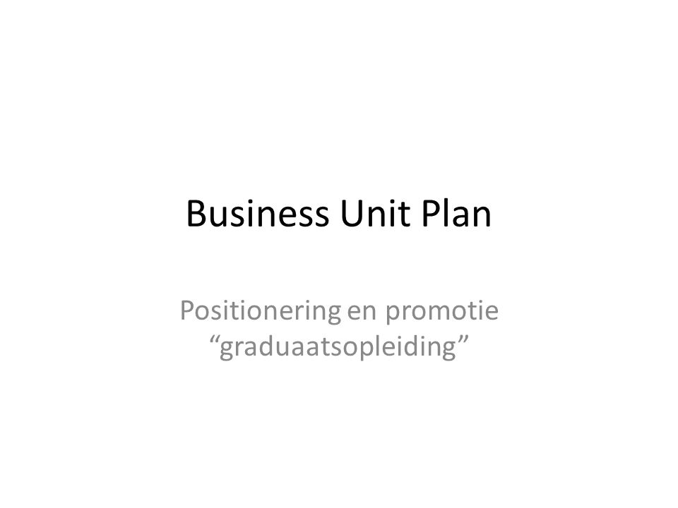 Business Unit Plan Positionering en promotie graduaatsopleiding
