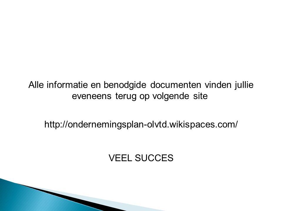 Alle informatie en benodgide documenten vinden jullie eveneens terug op volgende site http://ondernemingsplan-olvtd.wikispaces.com/ VEEL SUCCES