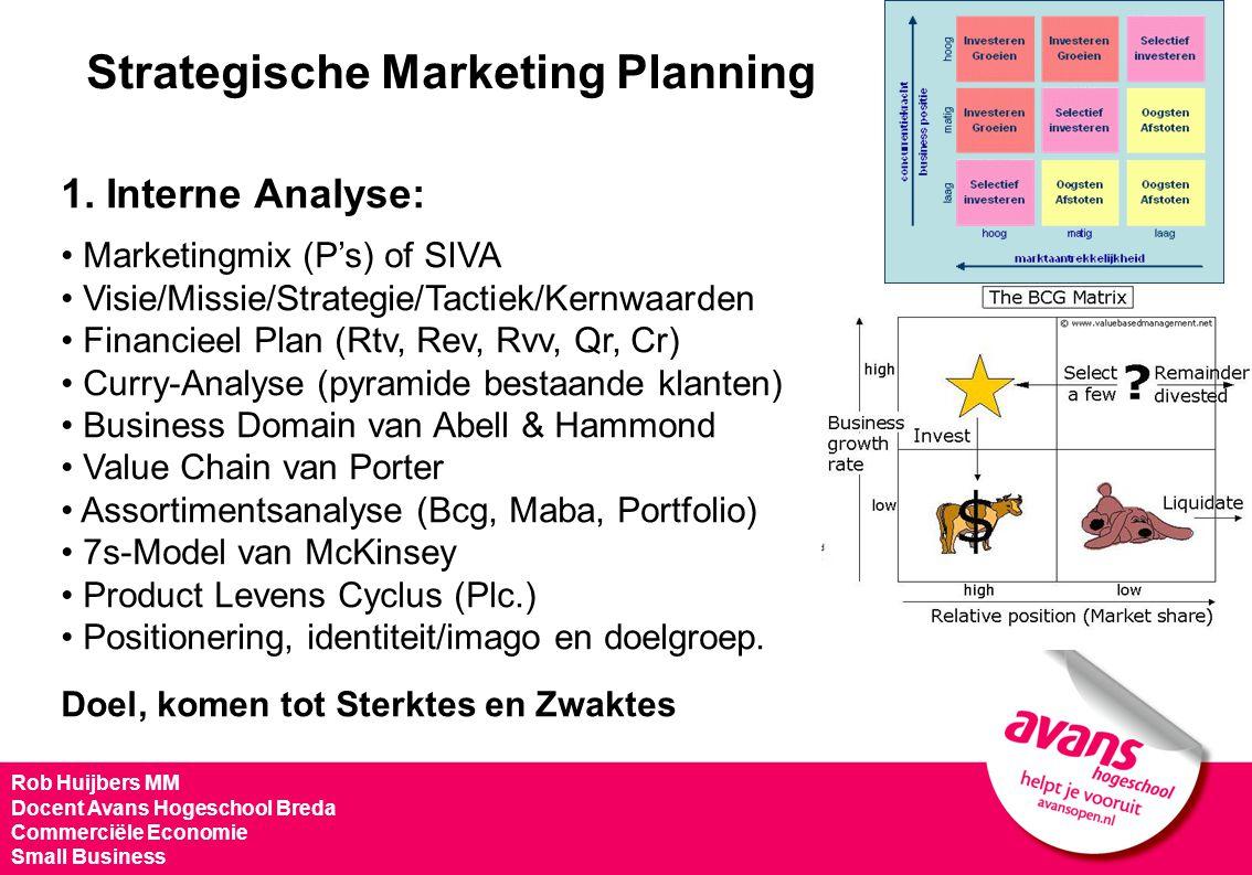 Strategische Marketing Planning 1. Interne Analyse: Marketingmix (P's) of SIVA Visie/Missie/Strategie/Tactiek/Kernwaarden Financieel Plan (Rtv, Rev, R