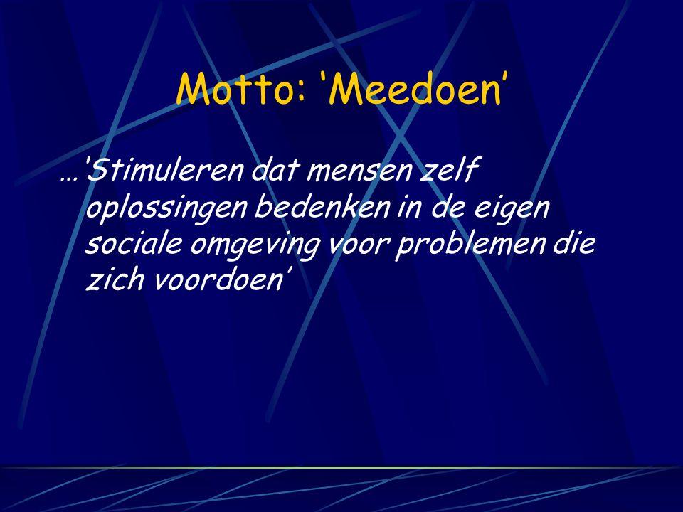 Motto: 'Meedoen' …'Stimuleren dat mensen zelf oplossingen bedenken in de eigen sociale omgeving voor problemen die zich voordoen'