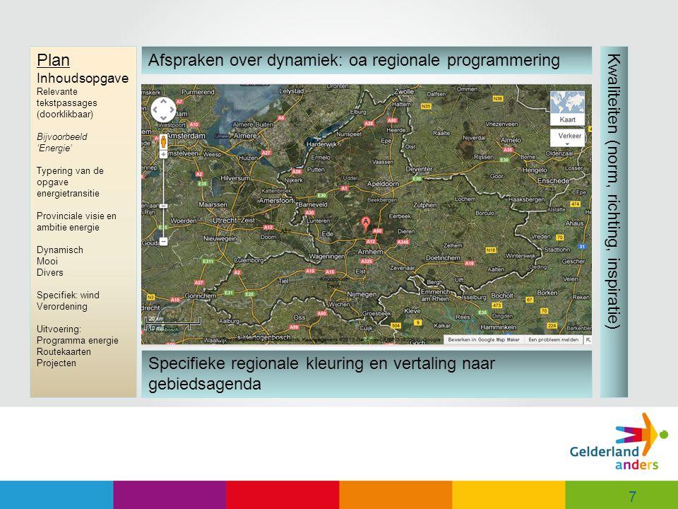 7 Afspraken over dynamiek: oa regionale programmering Kwaliteiten (norm, richting, inspiratie) Specifieke regionale kleuring en vertaling naar gebiedsagenda Plan Inhoudsopgave Relevante tekstpassages (doorklikbaar) Bijvoorbeeld 'Energie' Typering van de opgave energietransitie Provinciale visie en ambitie energie Dynamisch Mooi Divers Specifiek: wind Verordening Uitvoering: Programma energie Routekaarten Projecten