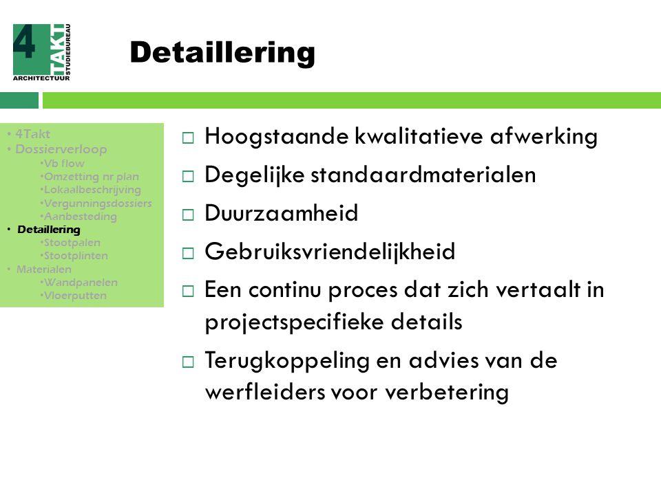 Detaillering  Hoogstaande kwalitatieve afwerking  Degelijke standaardmaterialen  Duurzaamheid  Gebruiksvriendelijkheid  Een continu proces dat zi