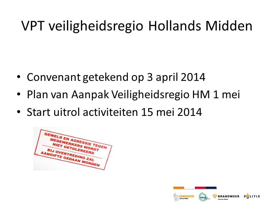 VPT veiligheidsregio Hollands Midden Convenant getekend op 3 april 2014 Plan van Aanpak Veiligheidsregio HM 1 mei Start uitrol activiteiten 15 mei 201