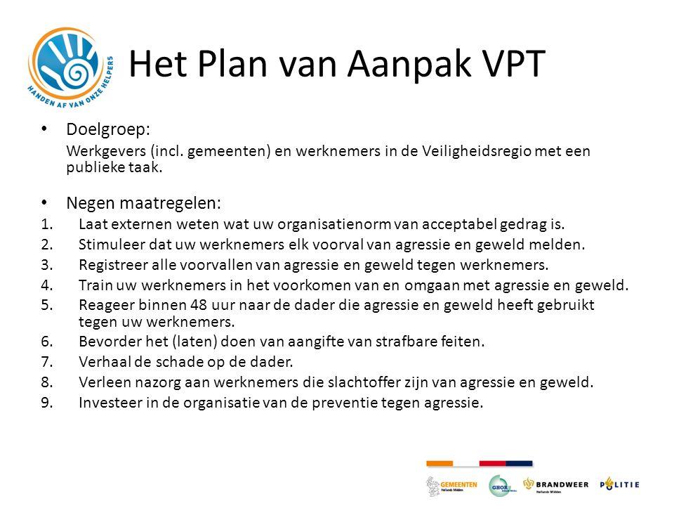 Het Plan van Aanpak VPT Doelgroep: Werkgevers (incl. gemeenten) en werknemers in de Veiligheidsregio met een publieke taak. Negen maatregelen: 1.Laat