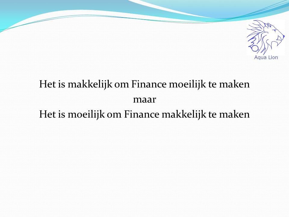 Het is makkelijk om Finance moeilijk te maken maar Het is moeilijk om Finance makkelijk te maken Aqua Lion