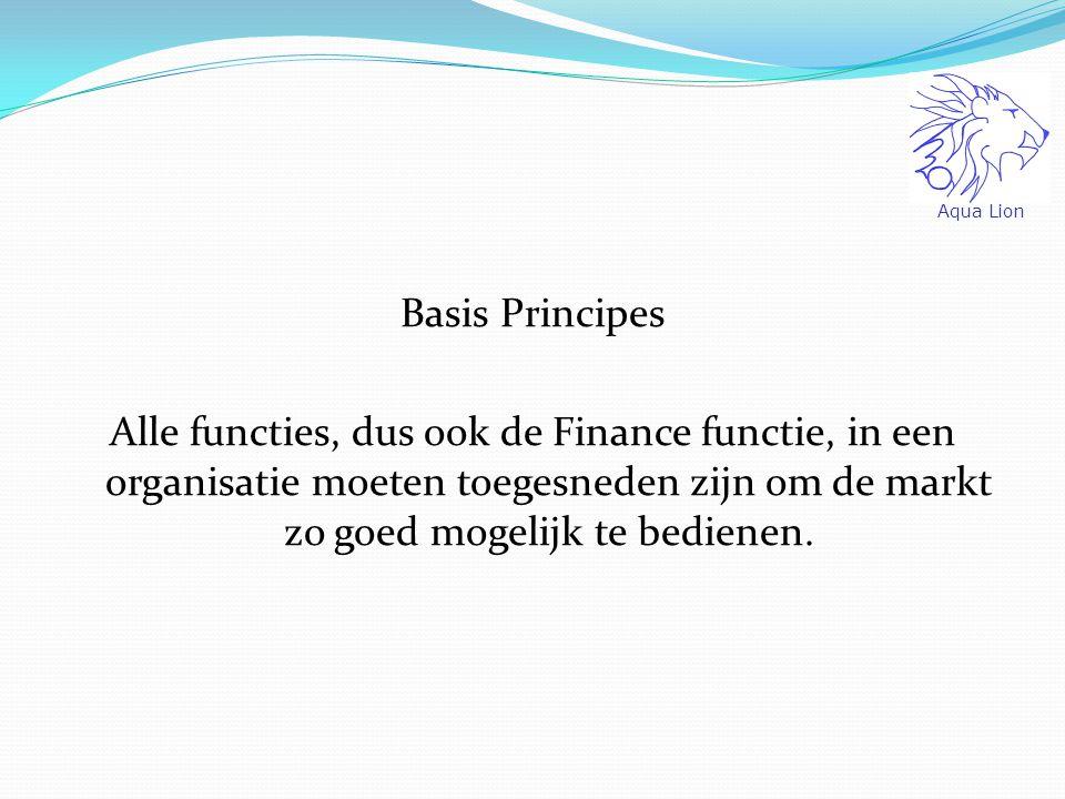 Basis Principes Alle functies, dus ook de Finance functie, in een organisatie moeten toegesneden zijn om de markt zo goed mogelijk te bedienen.