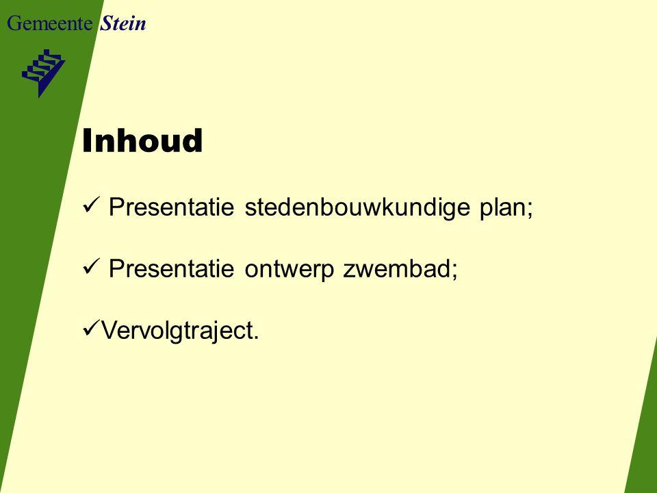 Gemeente Stein Inhoud Presentatie stedenbouwkundige plan; Presentatie ontwerp zwembad; Vervolgtraject.