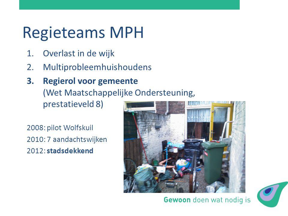 Regieteams MPH 1.Overlast in de wijk 2.Multiprobleemhuishoudens 3.Regierol voor gemeente (Wet Maatschappelijke Ondersteuning, prestatieveld 8) 2008: p