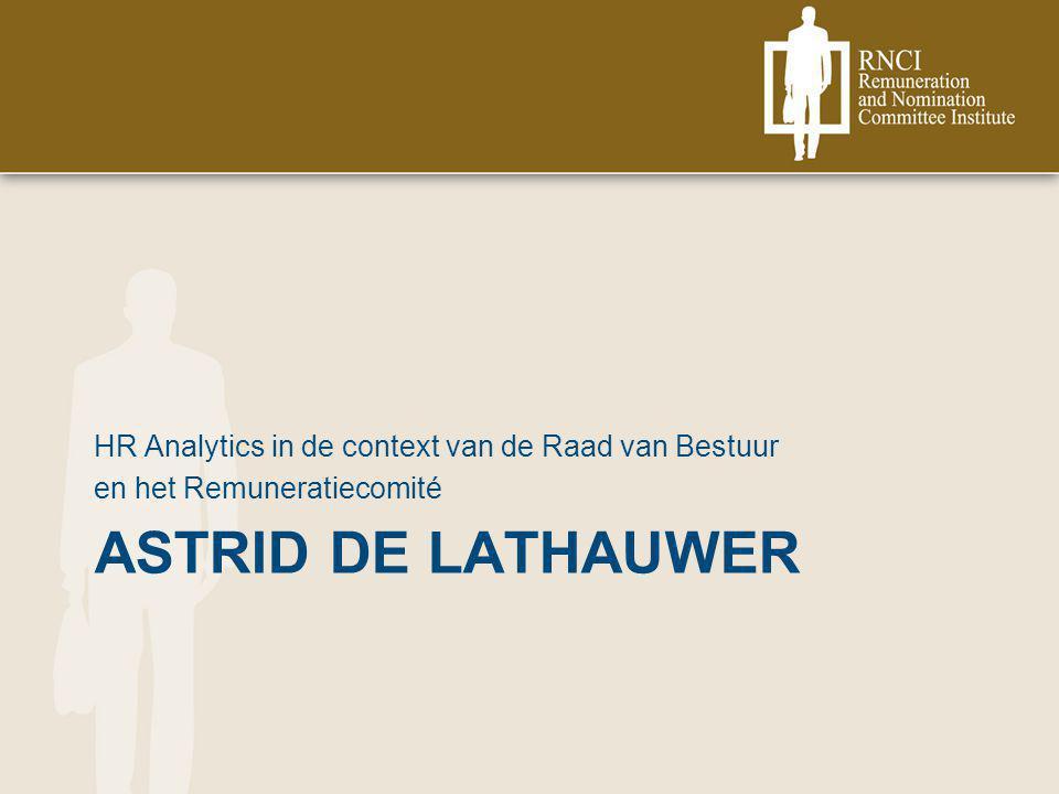 ASTRID DE LATHAUWER HR Analytics in de context van de Raad van Bestuur en het Remuneratiecomité