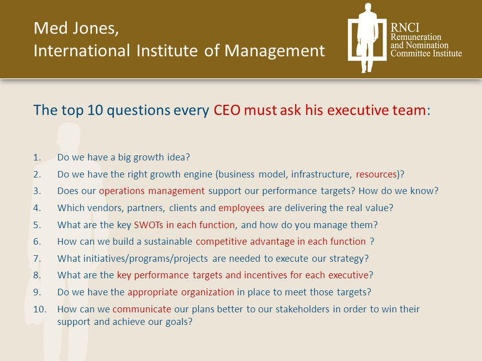 Med Jones, International Institute of Management The top 10 questions every CEO must ask his executive team: 1.Do we have a big growth idea? 2.Do we h