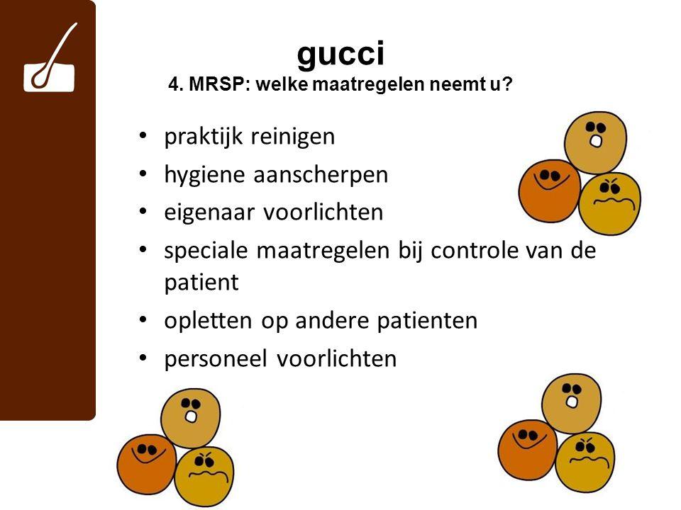 gucci 4. MRSP: welke maatregelen neemt u? praktijk reinigen hygiene aanscherpen eigenaar voorlichten speciale maatregelen bij controle van de patient