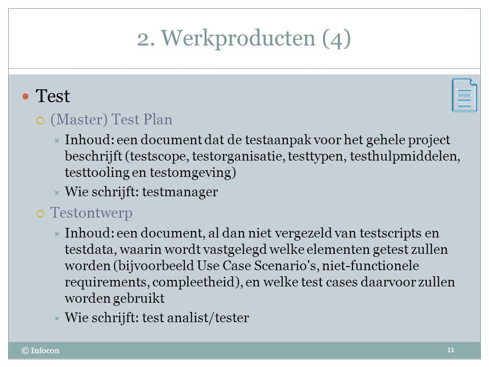 2. Werkproducten (4) © Infocon Test  (Master) Test Plan  Inhoud: een document dat de testaanpak voor het gehele project beschrijft (testscope, testo