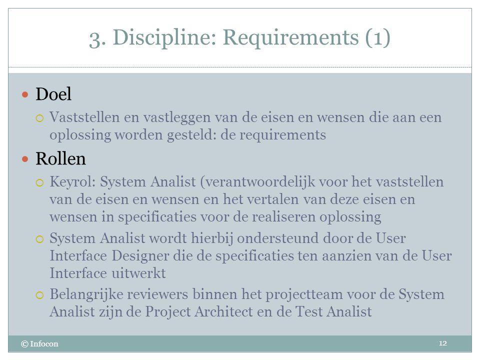3. Discipline: Requirements (1) © Infocon Doel  Vaststellen en vastleggen van de eisen en wensen die aan een oplossing worden gesteld: de requirement