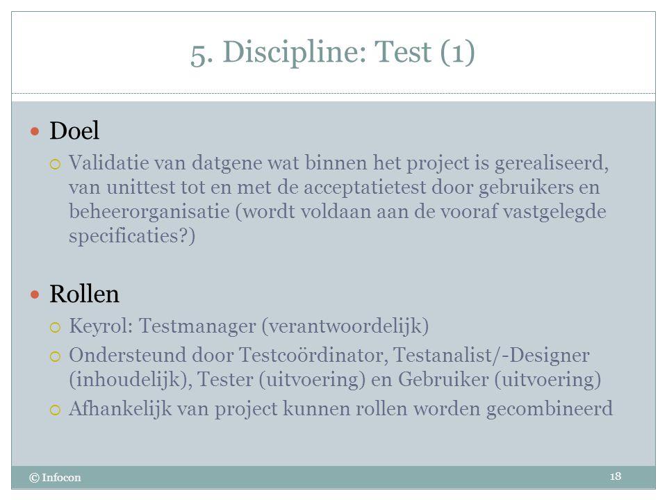 5. Discipline: Test (1) © Infocon Doel  Validatie van datgene wat binnen het project is gerealiseerd, van unittest tot en met de acceptatietest door