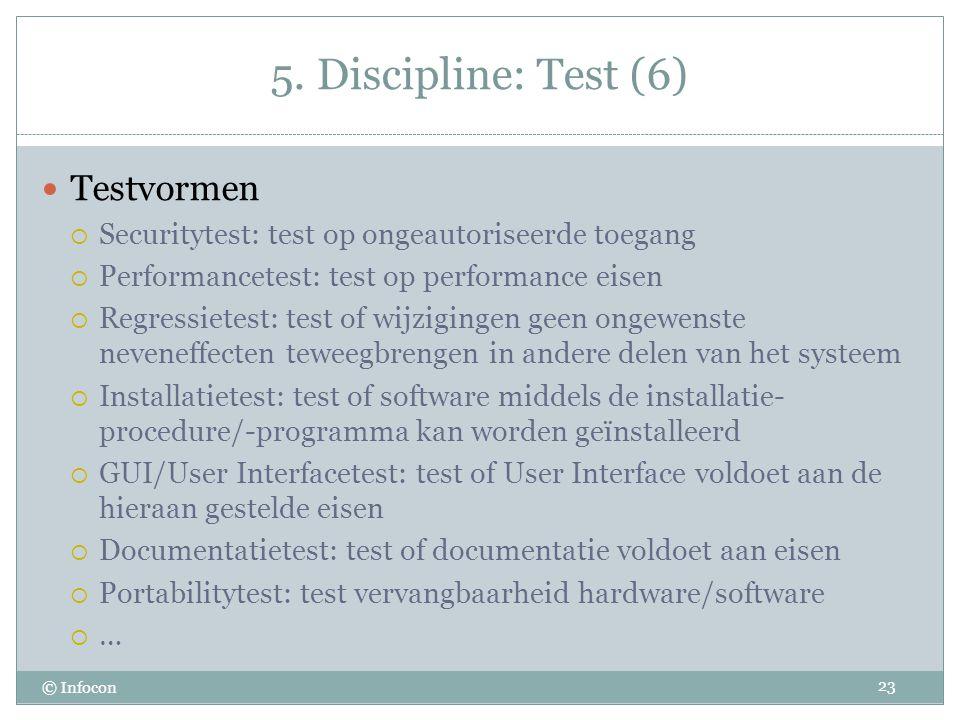 5. Discipline: Test (6) © Infocon Testvormen  Securitytest: test op ongeautoriseerde toegang  Performancetest: test op performance eisen  Regressie