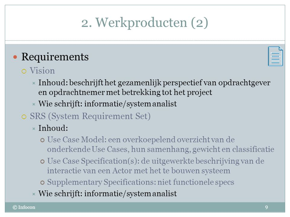 2. Werkproducten (2) © Infocon Requirements  Vision  Inhoud: beschrijft het gezamenlijk perspectief van opdrachtgever en opdrachtnemer met betrekkin