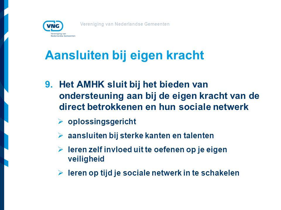Vereniging van Nederlandse Gemeenten Aansluiten bij eigen kracht 9.Het AMHK sluit bij het bieden van ondersteuning aan bij de eigen kracht van de dire