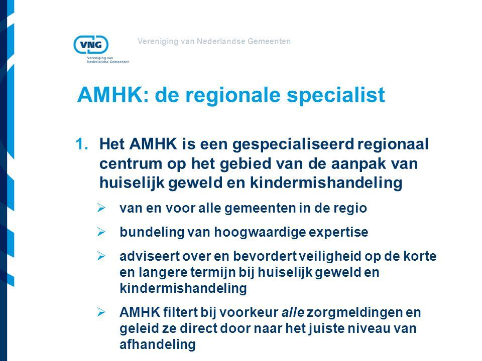 Vereniging van Nederlandse Gemeenten AMHK: de regionale specialist 1.Het AMHK is een gespecialiseerd regionaal centrum op het gebied van de aanpak van