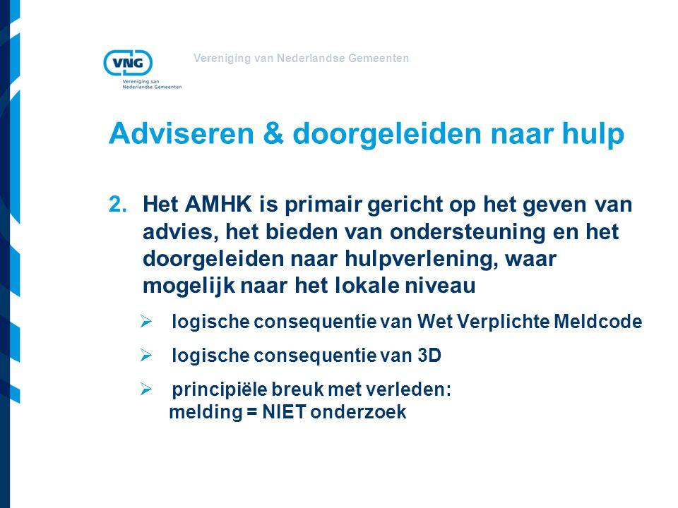 Vereniging van Nederlandse Gemeenten Adviseren & doorgeleiden naar hulp 2.Het AMHK is primair gericht op het geven van advies, het bieden van onderste