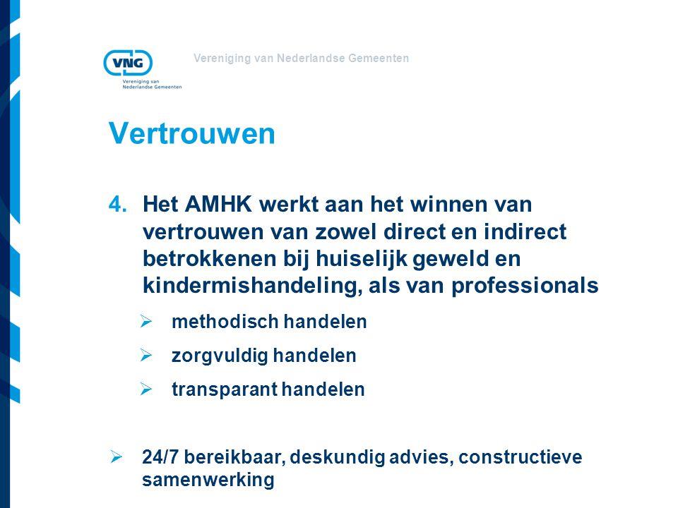 Vereniging van Nederlandse Gemeenten Vertrouwen 4.Het AMHK werkt aan het winnen van vertrouwen van zowel direct en indirect betrokkenen bij huiselijk