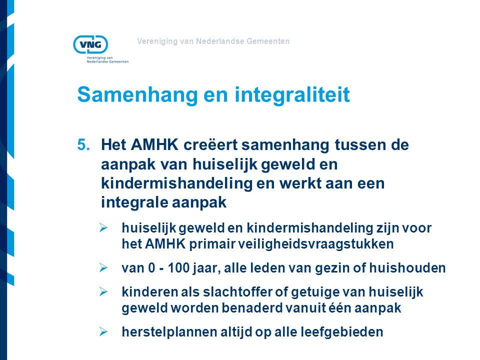 Vereniging van Nederlandse Gemeenten Samenhang en integraliteit 5.Het AMHK creëert samenhang tussen de aanpak van huiselijk geweld en kindermishandeli