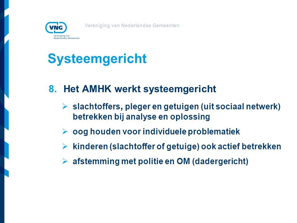 Vereniging van Nederlandse Gemeenten Systeemgericht 8.Het AMHK werkt systeemgericht  slachtoffers, pleger en getuigen (uit sociaal netwerk) betrekken