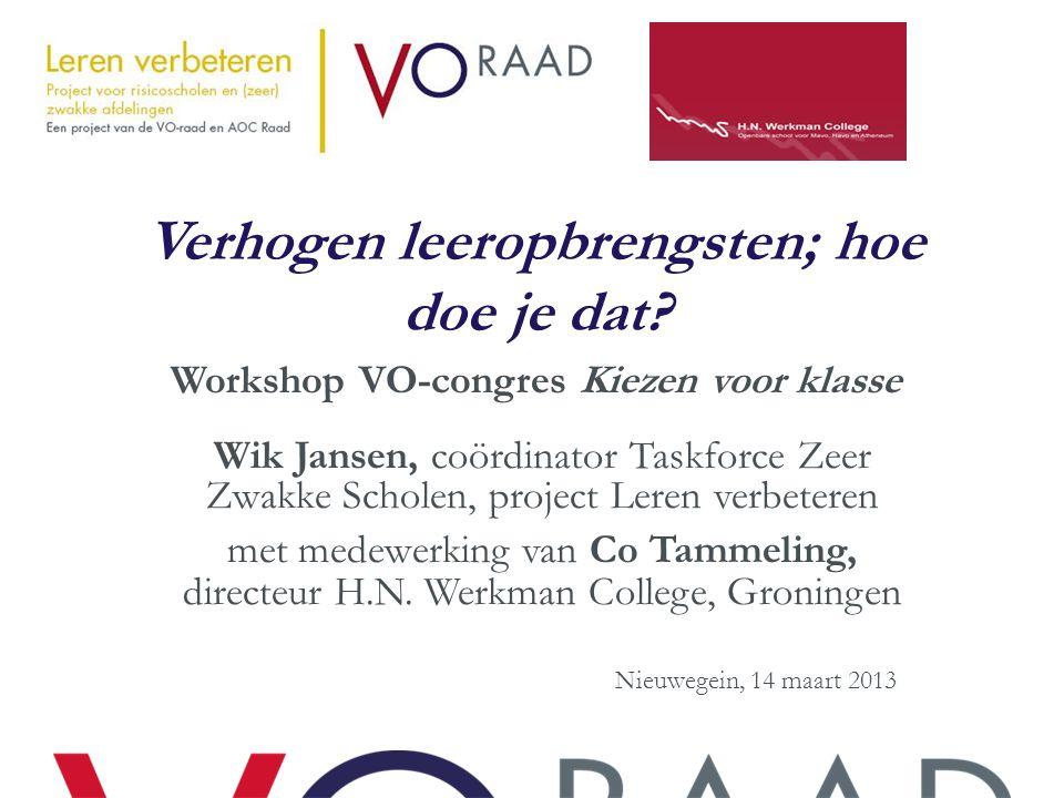 Verhogen leeropbrengsten; hoe doe je dat? Workshop VO-congres Kiezen voor klasse Wik Jansen, coördinator Taskforce Zeer Zwakke Scholen, project Leren