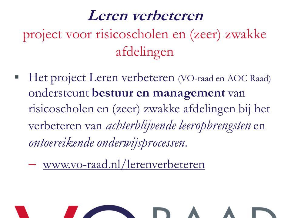 Leren verbeteren project voor risicoscholen en (zeer) zwakke afdelingen  Het project Leren verbeteren (VO-raad en AOC Raad) ondersteunt bestuur en ma