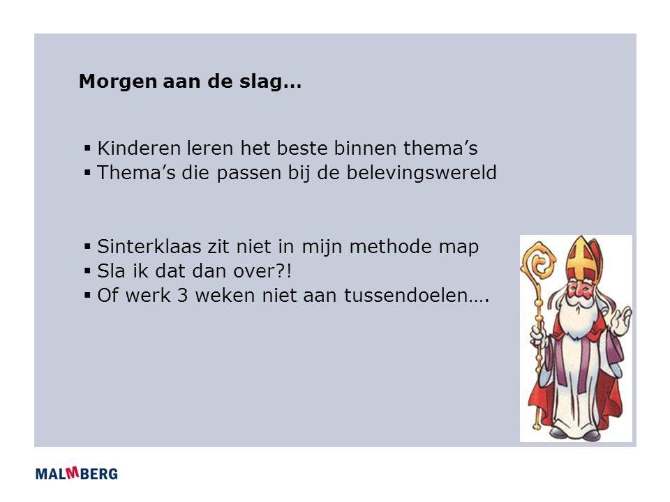Morgen aan de slag…  Kinderen leren het beste binnen thema's  Thema's die passen bij de belevingswereld  Sinterklaas zit niet in mijn methode map 