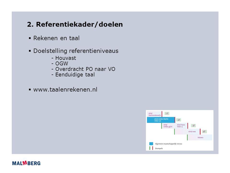 2. Referentiekader/doelen  Rekenen en taal  Doelstelling referentieniveaus - Houvast - OGW - Overdracht PO naar VO - Eenduidige taal  www.taalenrek