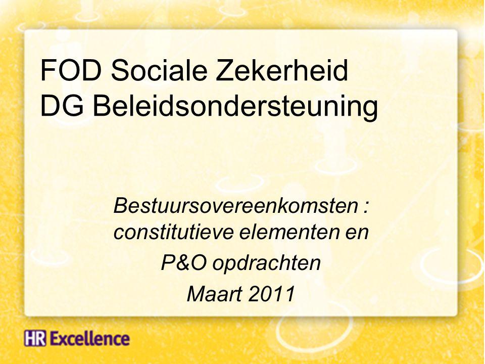 FOD Sociale Zekerheid DG Beleidsondersteuning Bestuursovereenkomsten : constitutieve elementen en P&O opdrachten Maart 2011