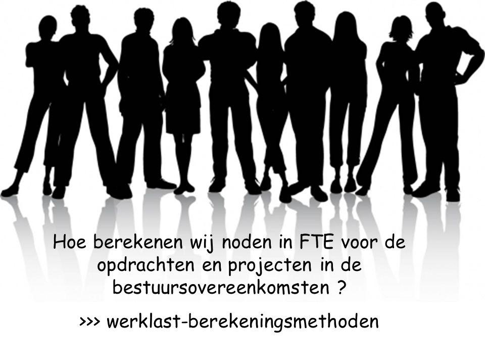 Hoe berekenen wij noden in FTE voor de opdrachten en projecten in de bestuursovereenkomsten .