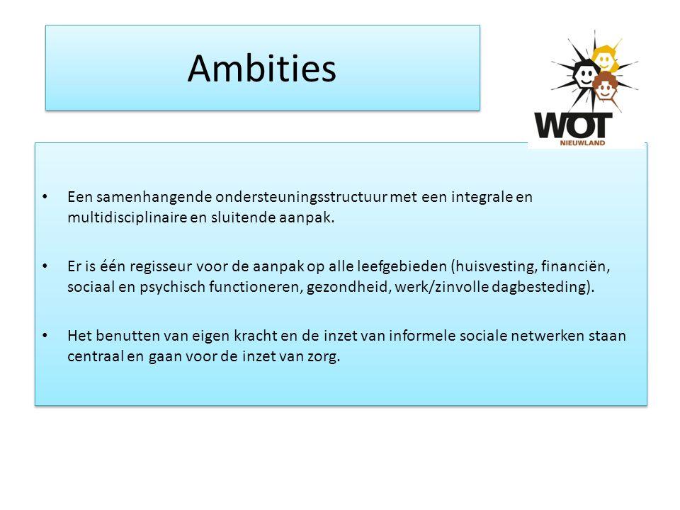 Ambities Een samenhangende ondersteuningsstructuur met een integrale en multidisciplinaire en sluitende aanpak. Er is één regisseur voor de aanpak op