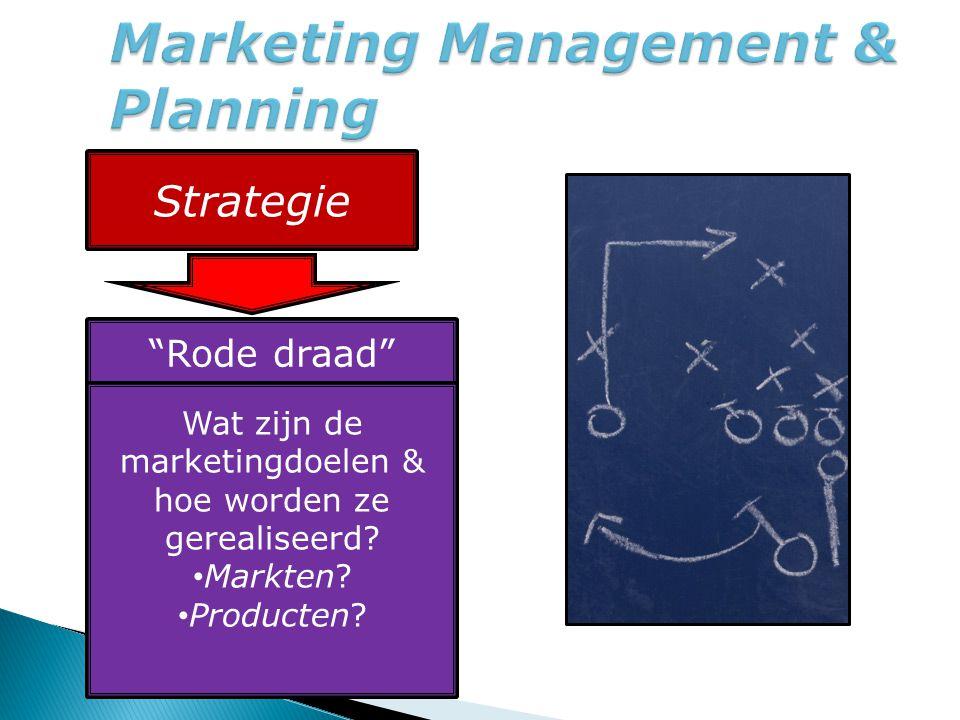 """Strategie """"Rode draad"""" Wat zijn de marketingdoelen & hoe worden ze gerealiseerd? Markten? Producten?"""
